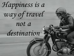 Happiness is a way of travel, not a destination. #motorcycle #quotes http://orlandoharley.com/ - #2013 #OrlandHarley #Harley #Orlando Harley-Davidson®