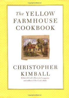 The Yellow Farmhouse Cookbook [Hardcover] [1998] (Author) Christopher Kimball