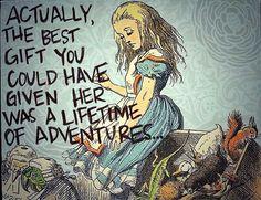 .......best gift..... a lifetime of adventures. Alice in Wonderland