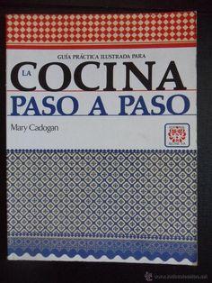 Título: Guía práctica ilustrada para la cocina, paso a paso / Autor: Cadogan, Mary / Ubicación: FCCTP – Gastronomía – Tercer piso / Código:  G 641.5 C15