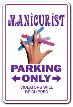MANICURIST Novelty Sign parking I want this!!