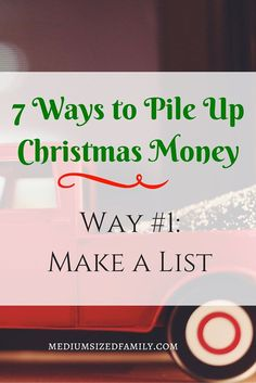 7 Ways to Pile Up Christmas Money: Way #1- Make a List If you're tired of paying bills in January, make a plan now for Christmas money.  These tips will help you gather cash for Christmas gifts starting now.