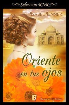 Oriente en tus ojos // Isabel Jenner // Novela romántica de Selección BdB // RNR // B de Books // Romance histórico