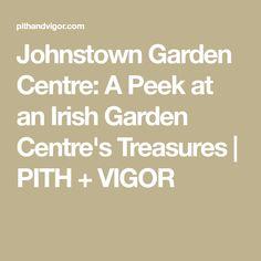 Johnstown Garden Centre: A Peek at an Irish Garden Centre's Treasures | PITH + VIGOR