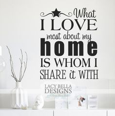 """""""What I love most about my home is whom I share it with"""" Quote: Outside of the trendy furniture, classy curtains, and down right amazing wall decals from Lacy Bella Designs (shameless plug!) what makes your home special is the wonderful people who fill it! What a great way to express who you consider family than to display this decal with pictures of all the loved ones you hold dear circling it? See more unique decal ideas at www.lacybella.com"""