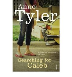 """Searching for Caleb by Anne Tyler . . . read in 2004 . . .""""always so enjoyable reading Anne Tyler!"""""""