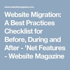 Website Migration: A Best Practices Checklist for Before, During and After - 'Net Features - Website Magazine
