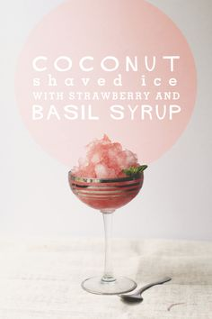 Coconut Water Shaved Ice with Strawberry Basil Syrup. Justin mccadams, Mel said this is what your snow cones for me are going to look like at arctic ice. Frozen Desserts, Frozen Treats, Just Desserts, Vegan Desserts, Gelato, Yummy Drinks, Yummy Food, Refreshing Drinks, Mezze