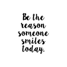 Be the reason someone smiles today Vinyl Decal Sticker image 0 Positive Quotes For Life Encouragement, Positive Quotes For Life Happiness, Short Positive Quotes, Motivation Positive, Life Quotes Love, Woman Quotes, Quotes To Live By, Cute Short Quotes, Short Quotes About Life
