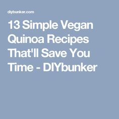 13 Simple Vegan Quinoa Recipes That'll Save You Time - DIYbunker