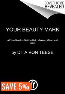 Your Beauty Mark: All You Need To Get The Hair, Makeup, Glow, And Glam Book by Dita Von Teese | Hardcover | chapters.indigo.ca