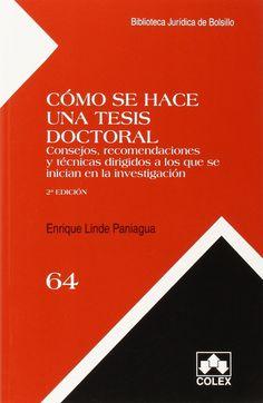 Cómo se hace una tesis doctoral : consejos, recomendaciones y técnicas dirigidos a los que se inician en la investigación / Enrique Linde Paniagua