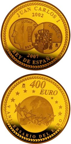 N♡T.400 euro: 5th Anniversary of the Euro.Country:Spain Mintage year:2007 Face value:400 euro Diameter:38.00 mm Weight:27.00 g Alloy:Gold Quality:Proof Mintage:3,000 pc proof