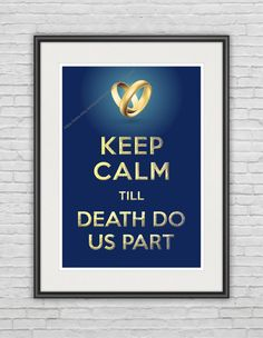 """A3 / Keep Calm Till Death Do Us Part / Original Poster / 11.7""""x16.5"""" (297x420 mm) / Art Print / Valentine's / Anniversary / Blue Gold"""
