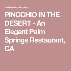 PINCCHIO IN THE DESERT - An Elegant Palm Springs Restaurant, CA
