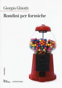 """""""Rondini per formiche"""" di Giorgio Ghiotti, la bellezza dell'inutilità"""