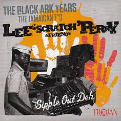 Lee 'Scratch' Perry & Friends - The Black Ark Years