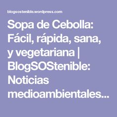 Sopa de Cebolla: Fácil, rápida, sana, y vegetariana | BlogSOStenible: Noticias medioambientales y datos... aportando soluciones