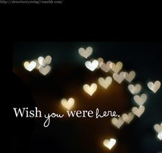 I WISH YOU WAS HERE TO TALK TO N TO BE WITH N SO WE COULD LOVE EACH OTHER .IT IS LONESOME WITH OUT YOU NOW.