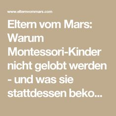 Eltern vom Mars: Warum Montessori-Kinder nicht gelobt werden - und was sie stattdessen bekommen