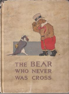 The Bear Who Never Was Cross By Charlotte B. Herr - Designs Frances Beem 1913. From my own collection - Gwen Deanne #bear #book #1913