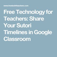 Free Technology for Teachers: Share Your Sutori Timelines in Google Classroom