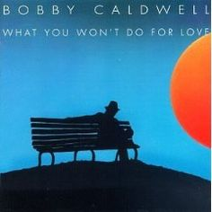 BOBBY CALDWELL / What You Won't Do for Love [1978]