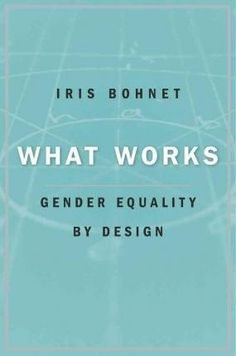 What works / Iris Bohnet