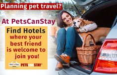 Planning pet travel?         At PetsCanStay, find hotels  where your best friend is welcome to join you!