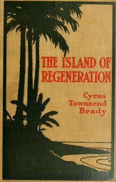 The island of regeneration : a story of what ou...