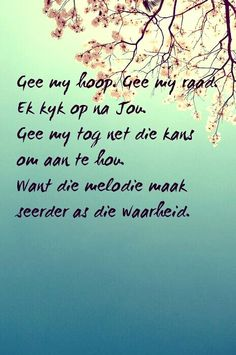 Ek kyk op na Jou. Gee my tog net die kans om aan te hou. Want die melodie maak seerder as die waarheid. Afrikaans, My People, Christian Quotes, South Africa, Birth, Humor, Photos, Summer, Pictures