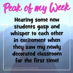 Happy Friday!  As it's a new school year and I have just completed my first week back, I wanted to start something new with you. I'm calling it Peak of My Week, and what I'd love for us to do is to share something great that happened to us at school thi