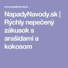NapadyNavody.sk | Rýchly nepečený zákusok s arašidami a kokosom