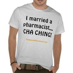 I married a pharmacist t shirt - Ha, hopefully my husband will need this!