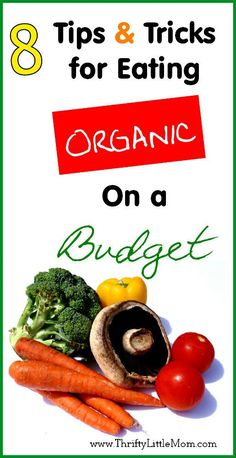 8 Tips & Tricks for eating organic on a budget.  How to save money on organic foods and where to find coupons for organic foods.
