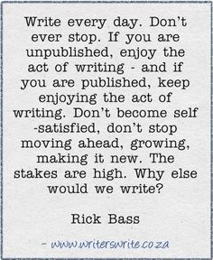 Quotable – Rick Bass | Writers Write.  Writing Quote.  Advice.  Wisdom.  Goals.  Life Lessons.