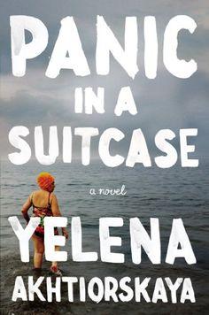 Panic in a Suitcase: A Novel by Yelena Akhtiorskaya