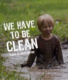 We have to be clean. -Elder Allen D. Hayine LDS Quotes General Conference October 2015  #lds #mormon #christian #helaman #armyofhelaman #sharegoodness #embark #ldsconf