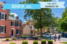 The Arts: Dover is the state capital, but it's got a small-town feel and a range of cultural attractions,  including The Schwartz Center for the Arts and Biggs Museum of American Art.