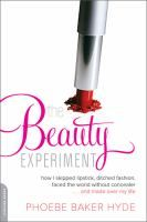 The Beauty Experiment: How I Skipped Lipstick, Ditched Fashion, Faced the World Without Concealer