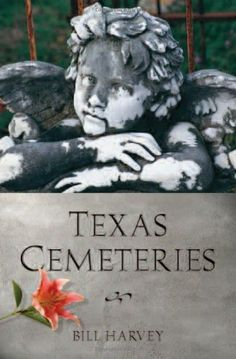 Texas Cemeteries: The Resting Places of Famous, Infamous, and Just Plain Interesting Texans (Clifton and Shirley Caldwell Texas Heritage Series) by Bill Harvey Fun way to learn Texas history and experience the state.