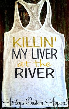 River Tank. Killin' My Liver at the River. by AshleysCustomApparel