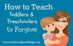 How to Teach Toddlers & Preschoolers to Forgive www.teachersofgoodthings.com