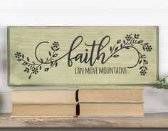 Faith Can Move Mountains Wood Sign with Floral Design. 3 Sizes