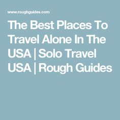 The Best Places To Travel Alone In The USA | Solo Travel USA | Rough Guides