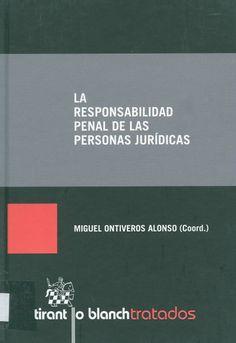 La responsabilidad penal de las personas jurídicas : fortalezas, debilidades y perspectivas de cara al futuro / Miguel Ontiveros Alonso, 2014