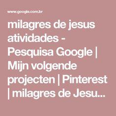 milagres de jesus atividades - Pesquisa Google | Mijn volgende projecten | Pinterest | milagres de Jesus, Milagre e Atividades