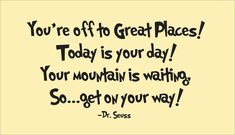 You're Off To Great Places! #quote #Dr.Suess