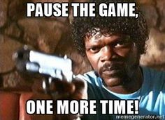 PAUSE THE GAME, ONE MORE TIME! - Pulp Fiction