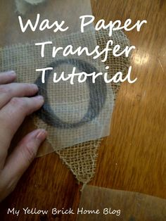 Diy- Print On Wax Paper And Transfer Right Onto Fabric, Burlap; NEW, WORKING LINK includes step by step pic and sealing guidelines http://www.unexpectedelegance.com/2011/09/01/wax-paper-transfer-tutorial/